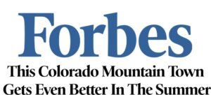 Forbes - This Colorado Mountain Town Gets Even Better In The Summer